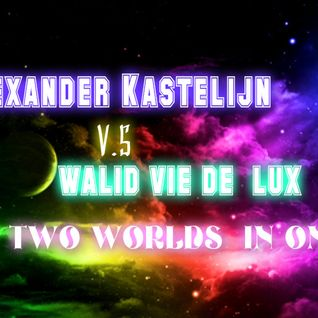 Alexander Kastelijn vs Walid Vie de Lux - TWO WORLDS  IN ONE