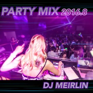 Party MIX 2016.8 by DJ Meirlin