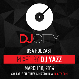 DJ YAZZ - DJcity Podcast - March 18, 2014