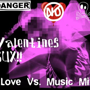 Valentines Sux (Music Vs. Love)