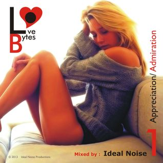 LoveBytes Vol. 1 - Appreciation + Admiration (Mixed by Ideal Noise)