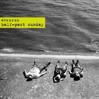 40sorok - half past sunday