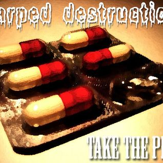warped destruction - take the pills