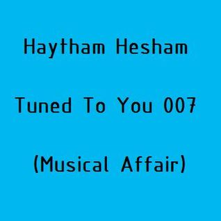 Haytham Hesham - Tuned To You 007 (Musical Affair)