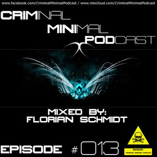 Criminal Minimal Podcast #013 - mixed by Florian Schmidt (10.08.2012)