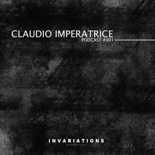 Invariations Podcast 001 (Mixed By Claudio Imperatrice)