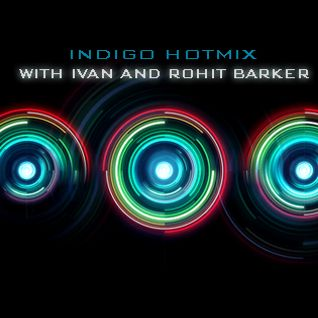 INDIGO HOTMIX WITH DJ IVAN AND ROHIT BARKER_MARCH 14 2015
