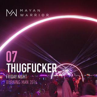 Thugfucker - Mayan Warrior - Friday Night - Burning Man - 2016