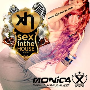 Sex In The House Ibiza 161 @ Monica X Radio Show