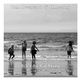 Fran Deeper & dj ShmeeJay - Ain't No Big Thing - 2016-09-08
