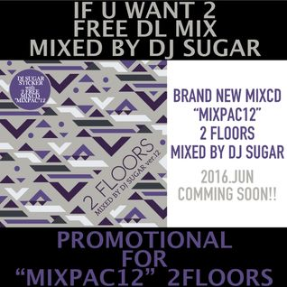 """""""IFUWANT2"""" Promotional for new mixcd """"MIXPAC12"""" Mixed by DJ SUGAR"""