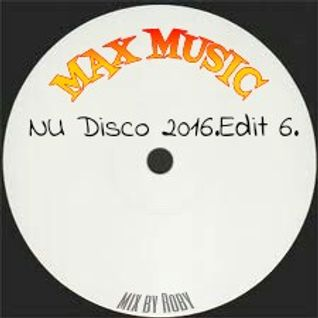 MAX MUSIC-NU Disco 2016.Edit 6.(Mix By Roby)