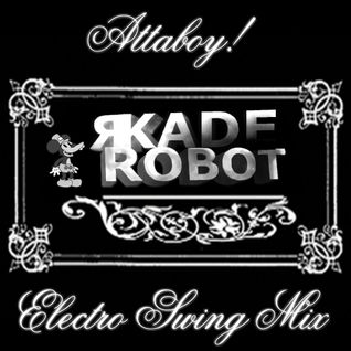 """Attaboy!"" Electro Swing Mix - 50 Mins - 27/9/13"
