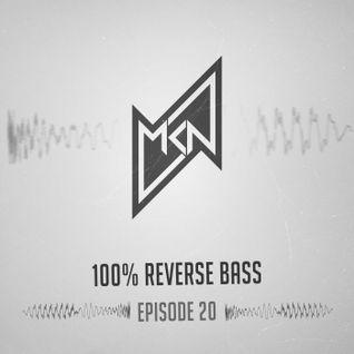 MKN | 100% Reverse Bass | Episode 20