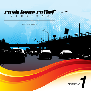 Rush Hour Relief Sessions #1 (Mixed by Rich Ramos)