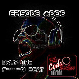 Episode 006 @ The Codebrakers [DROP THE F****N BEAT]