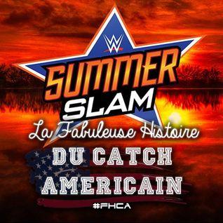 La Fabuleuse Histoire du Catch Américain - 015 SummerSlam (+ débrief SummerSlam 2016)