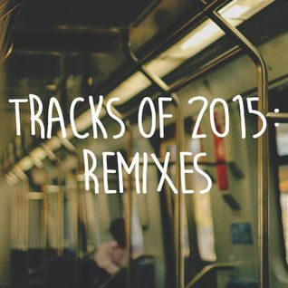 Tracks of 2015: Remixes