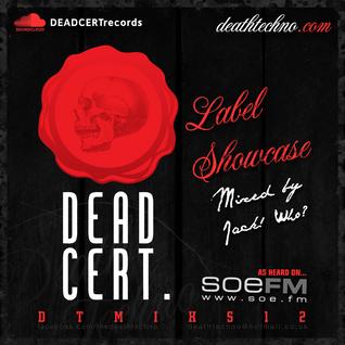 DTMIXS12 - DEAD CERT. Label Showcase - Jack! Who?
