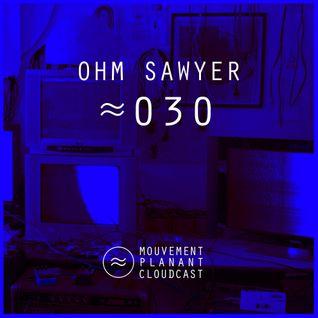 Mouvement Planant Cloudcast ≈ 030 - OHM SAWYER