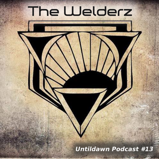 The Welderz_untildawn Podcast 13_March 2014