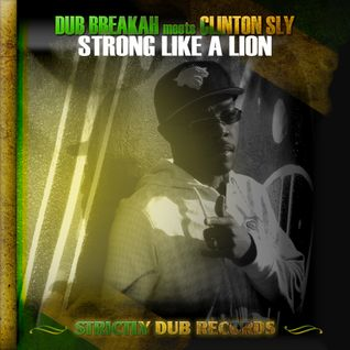 Dub Breakah Meets Clinton Sly - Strong Like A Lion
