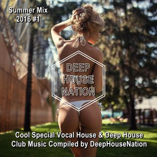 Summer Mix 2016 #1 ★ Cool Special Vocal House & Deep House Club Music ★Compiled by DeepHouseNation