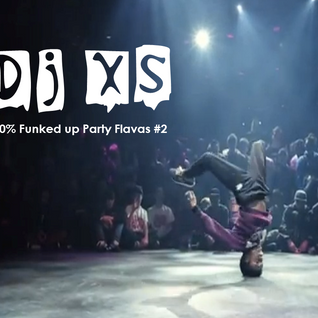 Dj Xs Funked Up Party Bombs #2 (DL Link in Info)