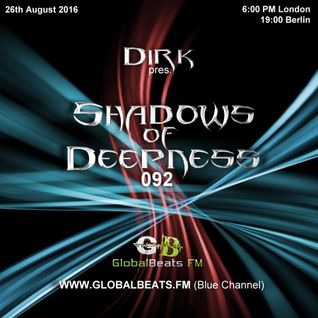 Dirk pres. Shadows Of Deepness 092 (26th August 2016) on Globalbeats.FM [Blue Channel]