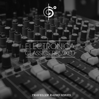 "Traveler's ""Electronica Classics Remixed"" Mix"