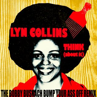LYN COLLINS - THINK (ABOUT IT) -THE BOBBY BUSNACH BUMP YOUR ASS OFF REMIX-10.42