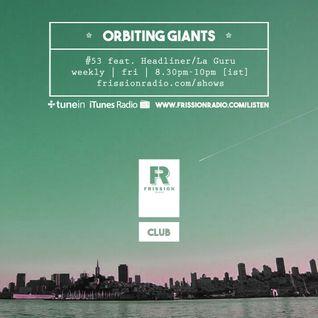 Orbiting Giants #53 [Feat. Headliner / La Guru]