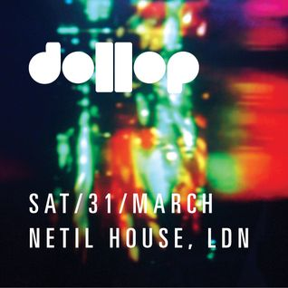 dollop 31st March at Netil House - Mix by Charles Drakeford