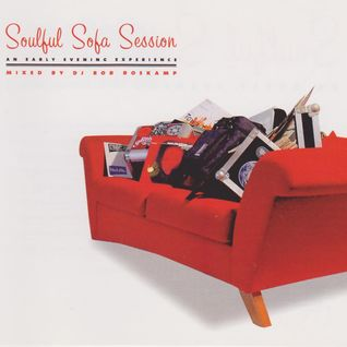 "Soulful Sofa Session ""an early evening experience"" mixed by Rob Boskamp"