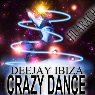 CRAZY DANCE - (DEEJAY IBIZA HUARACHA! 2013)
