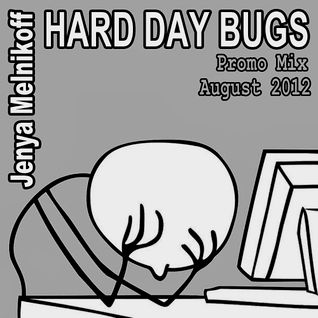 Hard Day Bugs (Promo Mix, August 2012)