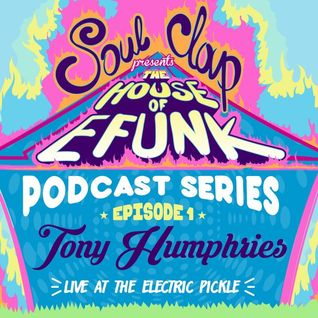 Tony Humphries - Soul Clap's House of EFUNK Podcast Episode 1 (20-05-2016)