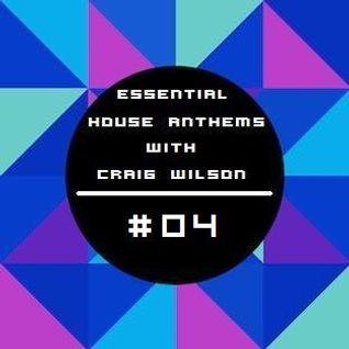 Essential House Anthems With Craig Wilson #04