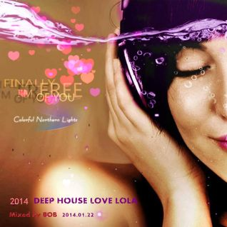 Deep House love LoLa CD-1 mixed by bob 2014.01.22