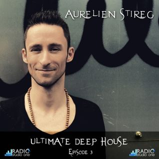Aurelien Stireg - Ultimate Deep House episode 3 2014-10-25