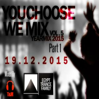 Egypt Trance Family Presents You Choose We Mix Vol.5 Yearmix 2015 Part 1 Mixed By T & M