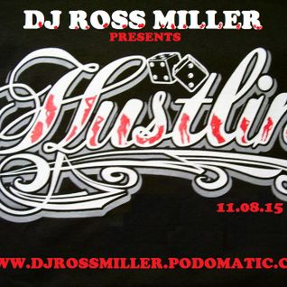 11.08.15 HUSTLIN MIXED BY DJ ROSS MILLER OF HEAR NO EVIL PROMOTIONS WWW.DJROSSMILLER.PODOMATIC.COM