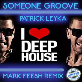 Someone groove - Patrick Leyka (Mark Feesh Remix) I LOVE DEEPHOUSE