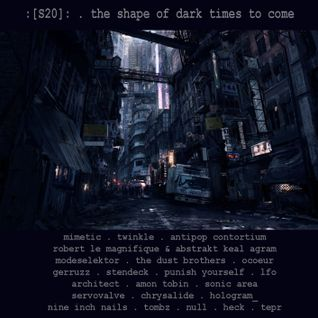 DJ :[S20]: - The Shape Of The Dark Times To Come
