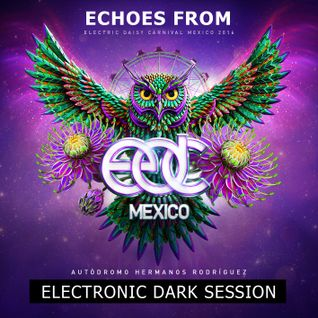 Echoes from EDC - Mexico 2016 [Electronic Dark Session]