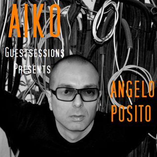AIKO Guest Sessions Presents Angelo Posito    Techno - Tech House