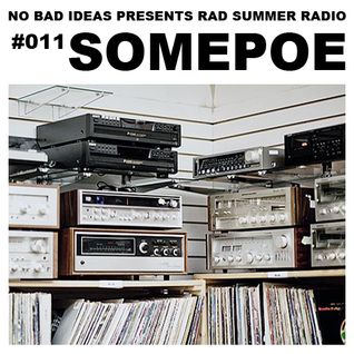 No Bad Ideas Presents Rad Summer Radio #011: Somepoe