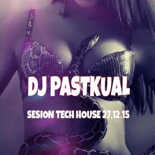 SESION TECH HOUSE DE DJ PASTKUAL 27/12/15