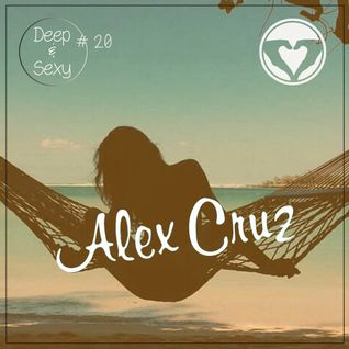 Alex Cruz - Deep & Sexy Podcast #20
