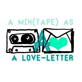 A MIX(TAPE) AS A LOVE-LETTER by ALEX.DJ.A